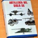 Militaria: ARTILLERÍA DEL SIGLO XX - POR IAN HOGG - EDITORIAL LIBSA - AÑO 2002 - COMO NUEVO. Lote 118935287
