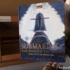 Militaria: SUBMARINES, WAR BENEATH THE WAVES FROM 1776 TO PRESENT DAY - ROBERT HUTCHINSON (TAPA DURA CON SOBREC. Lote 119905155