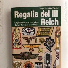 Militaria: REGALÍA DEL III REICH, ORGANIZACIÓN E INSIGNIAS DE LAS FUERZAS ARMADAS. JORGE GONZÁLEZ CRESPO. ED.SM. Lote 120845379