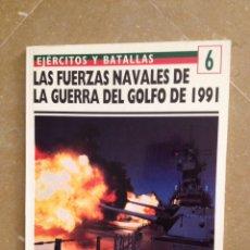 Militaria: LAS FUERZAS NAVALES DE LA GUERRA DEL GOLFO 1991 (EJÉRCITOS Y BATALLAS N 6). Lote 121434647
