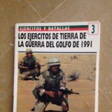 Militaria: LOS EJÉRCITOS DE TIERRA DE LA GUERRA DEL GOLFO DE 1991 (EJÉRCITOS Y BATALLAS N 3). Lote 121439242
