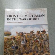 Militaria: FRONTIER MILITIAMAN IN THE WAR OF 1812,OSPREY. Lote 121594868