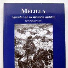 Militaria: MELILLA. APUNTES DE SU HISTORIA MILITAR, DE SEVERIANO GIL RUIZ Y MIGUEL GÓMEZ BERNARDI. Lote 123064163