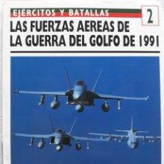 Militaria: OSPREY EJÉRCITOS Y BATALLAS - LAS FUERZAS AÉREAS DE LA GUERRA DEL GOLFO DE 1991 EXCELENTE ESTADO. Lote 123265447