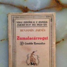 Militaria: ZUMALACARREGUI. EL CAUDILLO ROMANTICO - BENJAMÍN JARNÉS - 1931, 1ª EDICIÓN - CARLISMO - CARLISTA. Lote 124099295