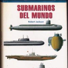 Militaria: SUBMARINOS DEL MUNDO - POR ROBERT JACKSON - EDITORIAL LIBSA - AÑO 2002 - . Lote 124898387