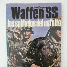 Militaria: WAFFEN SS. LOS SOLDADOS DEL ASFALTO. JOHN KEEGAN. SAN MARTÍN Nº 15. Lote 125331031