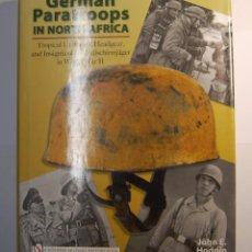 Militaria: LIBRO DE TAPA DURA DE LA EDITORIAL SCHIFFER.PARACAIDISTAS ALEMANES EN EL NORTE DE AFRICA.. Lote 125959303