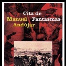 Military - B817 - CITA DE FANTASMAS. Manuel Andujar. Guerra Civil. Exilio Republicano. 1ª Edicion Laia 1984. - 126355395