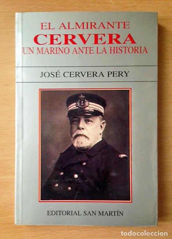 EL ALMIRANTE CERVERA. UN MARINO ANTE LA HISTORIA - JOSÉ CERVERA PERY (Militar - Libros y Literatura Militar)