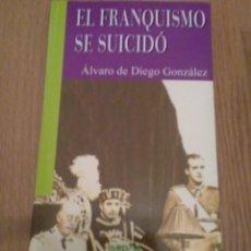 Militaria: EL FRANQUISMO SE SUICIDÓ, ALVARO DE DIEGO GONZALEZ. Lote 126821907
