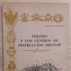 Militaria: LIBRO TOLEDO Y LOS CENTROS DE INSTRUCCIÓN MILITAR 1987. Lote 127556911