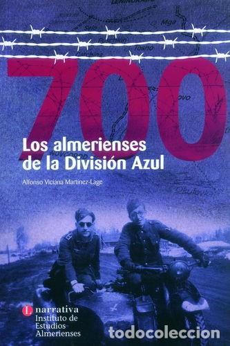 700. LOS ALMERIENSES DE LA DIVISIÓN AZUL. (Militar - Libros y Literatura Militar)