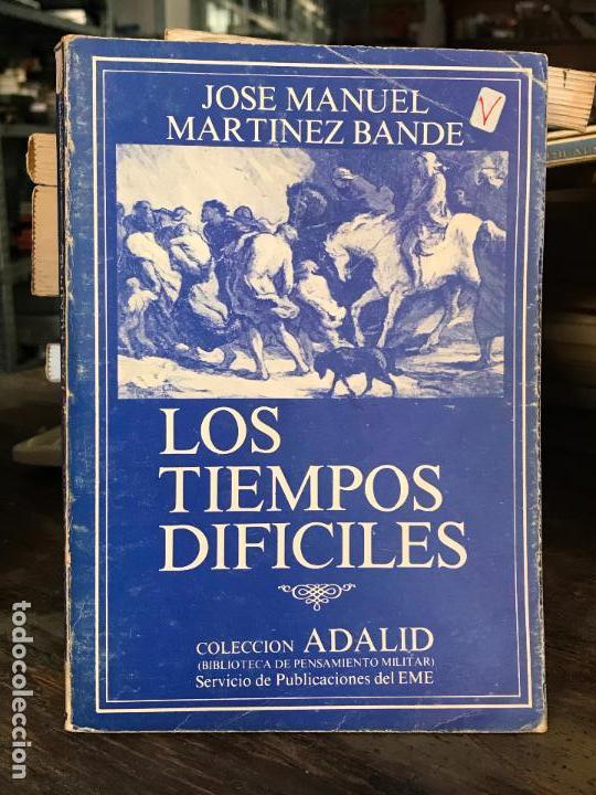 LOS TIEMPOS DIFÍCILES, COL. ADALID, 244 PÁGINAS - JOSE MANUEL MARTÍNEZ BANDE (Militar - Libros y Literatura Militar)