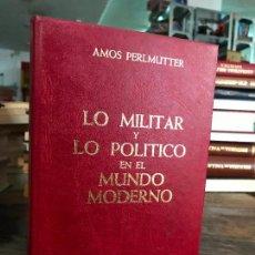 Militaria: LO MILITAR Y LO POLITICO EN EL MUNDO MODERNO - AMOS PERLMUTTER. Lote 128177231
