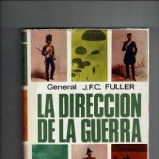 Militaria: LA DIRECCION DE LA GUERRA. GENERAL J.F.C. FULLER. ED. LUIS DE CARALT. 1965.. Lote 128465219