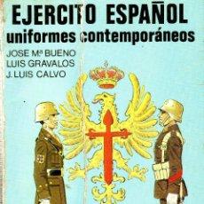 Militaria: EJERCITO ESPAÑOL. UNIFORMES CONTEMPORANEOS. JOSE Mª BUENO, LUIS GRAVALOS. J. LUIS CALVO. 1977.. Lote 129410071