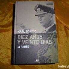 Militaria: DIEZ AÑOS Y VEINTE DIAS.1ª PARTE. KARL DÖNITZ. EDT. ALTAYA, COL. MEMORIAS DE GUERRA, 1ª EDICION 2008. Lote 129467747