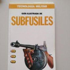 Militaria: GUÍA ILUSTRADA DE SUBFUSILES - TECNOLOGÍA MILITAR - ORBIS. Lote 130939168