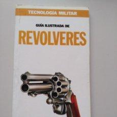 Militaria: GUIA ILUSTRADA DE TECNOLOGIA MILITAR: REVOLVERES. Lote 130939288