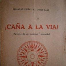 Militaria: CAÑA A LA VIA APUNTES DE UN MARINERO VOLUNTARIO IGNACIO CAÑAL GOMEZ IMAZ NAVAL 1967. Lote 131990766
