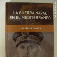 Militaria: LA GUERRA NAVAL EN EL MEDITERRÁNEO. DE LA SIERRA,LUIS. RBA 2006 464PP. Lote 132393470