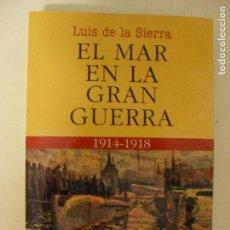 Militaria: EL MAR EN LA GRAN GUERRA. LUIS DE LA SIERRA EDITORIAL JUVENTUD,2006 364PP. Lote 132399862