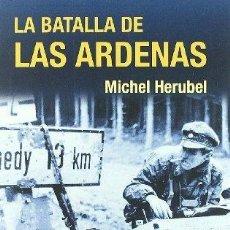 Militaria: LA BATALLA DE LAS ARDENAS - MICHEL HERUBEL - INÉDITA EDITORES - ISBN 978 84 9636 473 8. Lote 133307862