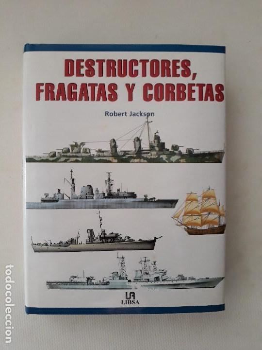 DESTRUCTORES, FRAGATAS Y CORBETAS. ROBERT JACKSON. EDITORIAL LIBSA. AÑO 2002. (Militar - Libros y Literatura Militar)