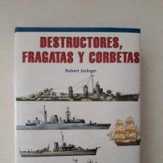 Militaria: DESTRUCTORES, FRAGATAS Y CORBETAS. ROBERT JACKSON. EDITORIAL LIBSA. AÑO 2002.. Lote 133356370