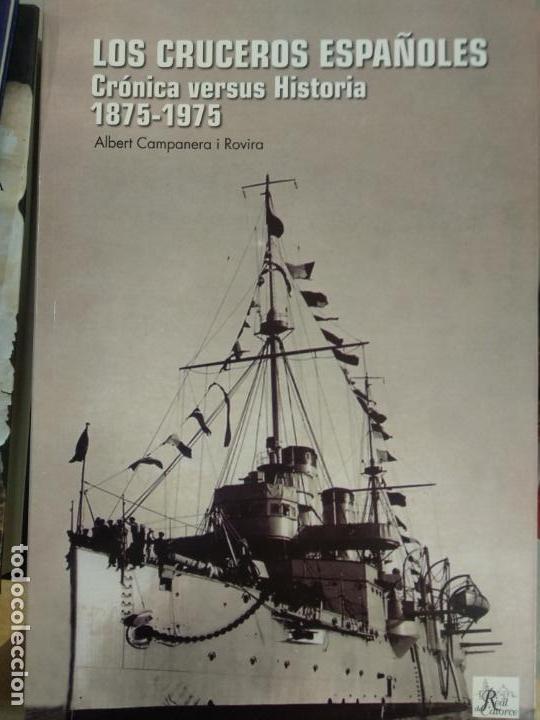 LOS CRUCEROS ESPAÑOLES. CRÓNICA VERSUS HISTORIA 1875-1975 DE ALBERT CAMPANERA I ROVIRA (Militar - Libros y Literatura Militar)