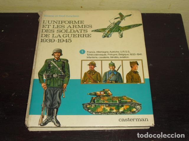 L'UNIFORME ET LES ARMES DES SOLDATS DE LA GUERRE 1939-1945 - (Militar - Libros y Literatura Militar)