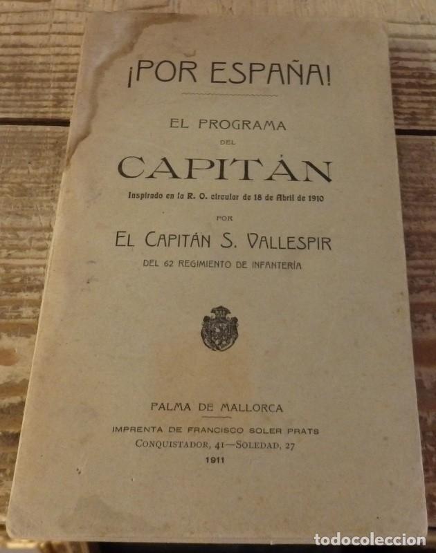 POR ESPAÑA ! EL PROGRAMA DEL CAPITÁN RO CIRCULAR 18 ABRIL 1910 CAPITÁN VALLESPIR PALMA MALLORCA 1911 (Militar - Libros y Literatura Militar)