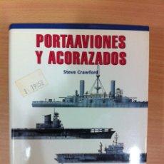 Militaria: LIBRO PORTAAVIONES Y ACORAZADOS, POR STEVE CRAWFORD. EDITORIAL LIBSA, 2001. 1ª EDICIÓN. Lote 51545749