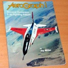 Militaria: LIBRO EN INGLÉS SOBRE EL AVIÓN F-16 FIGHTING FALCON: AEROGRAPH I - DE JAY MILLER - U.S.A. 1982. Lote 135424178