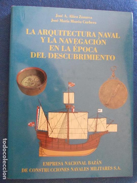 LA ARQUITECTURA NAVAL Y LA NAVEGACIÓN EN LA EPOCA DEL DESCUBRIMIENTO BAZAN (Militar - Libros y Literatura Militar)