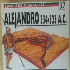 Militaria: EJÉRCITOS Y BATALLAS Nº 37. BATALLAS DE LA HISTORIA Nº 18. ALEJANDRO 334-323 A.C.. Lote 135606842