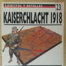 Militaria: EJÉRCITOS Y BATALLAS Nº 23. BATALLAS DE LA HISTORIA Nº 11. KAISERCHLACHT 1918. Lote 135608866