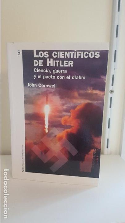 LOS CIENTÍFICOS DE HITLER - CIENCIA, GUERRA Y EL PACTO CON EL DIABLO (Militar - Libros y Literatura Militar)