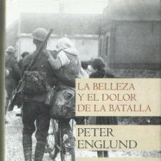 Militaria: LA BELLEZA Y EL DOLOR DE LA BATALLA, PETER ENGLUND , 2011. Lote 136631182