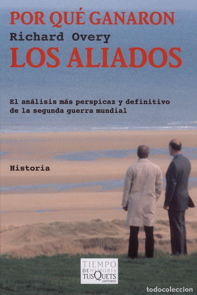 POR QUÉ GANARON LOS ALIADOS - RICHARD OVERY - TUSQUETS EDITORES (Militar - Libros y Literatura Militar)