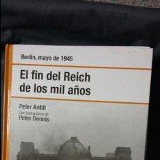 Militaria: EL FIN DEL REICH DE LOS MIL AÑOS. BERLIN 1945. OSPREY SEGUNDA GUERRA MUNDIAL. Lote 138163962