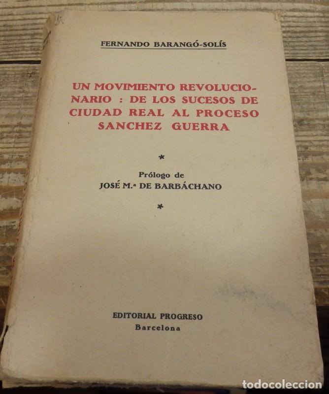 UN MOVIMIENTO REVOLUCIONARIO: DE LOS SUCESOS DE CIUDAD REAL AL PROCESO SÁNCHEZ GUERRA. - BARANGÓ-SOL (Militar - Libros y Literatura Militar)