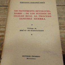 Militaria: UN MOVIMIENTO REVOLUCIONARIO: DE LOS SUCESOS DE CIUDAD REAL AL PROCESO SÁNCHEZ GUERRA. - BARANGÓ-SOL. Lote 138210206