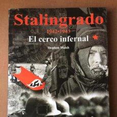 Militaria: STALINGRADO 1942-1943 EL CERCO INFERNAL STEPHEN WALSH. Lote 139551766