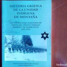 Militaria: HISTORIA GRÁFICA DE LA UNIDAD INDÍGENA DE MONTAÑA. PROTECTORADO DE MARRUECOS 1921-1931. Lote 141024130