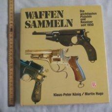 Militaria: WAFFEN SAMMELN KLAUS-PETER KÖNIG MARTIN HUGO.1987. LIBRO SOBRE PISTOLAS, REVOLVER. ARMAS DESDE 1850. Lote 142087858
