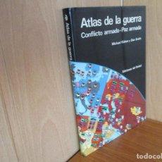 Militaria: LIBRO ATLAS DE LA GUERRA , CONFLICTO ARMADO-PAZ ARMADA (EDICIONES DEL SERBAL). Lote 142763858