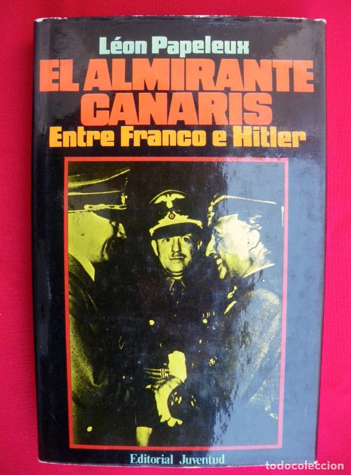 EL ALMIRANTE CANARIS, ENTRE FRANCO E HITLER. PRIMERA EDICIÓN 1980. (Militar - Libros y Literatura Militar)