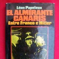 Militaria: EL ALMIRANTE CANARIS, ENTRE FRANCO E HITLER. PRIMERA EDICIÓN 1980.. Lote 143170598